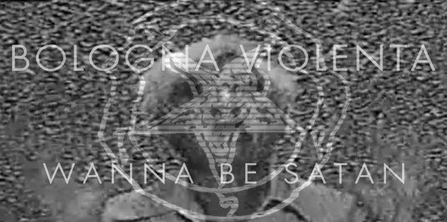 BOLOGNA VIOLENTA - Wanna Be Satan, il nuovo video