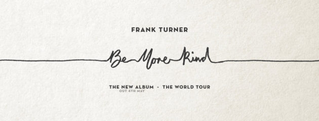 "FRANK TURNER - Il ""Be More Kind World Tour"""