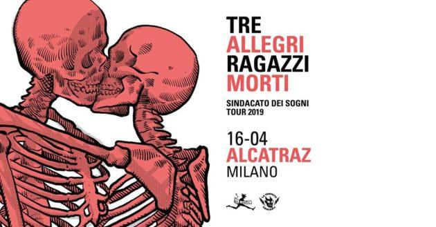 TRE ALLEGRI RAGAZZI MORTI - Martedì a Milano con il loro Sindacato dei Sogni